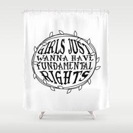 Girls Just Wanna Have Fundamental Rights Shower Curtain