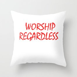 """""""Worship Regardless"""" tee design. Perfect for your faith. Makes an awesome gift to your family too!  Throw Pillow"""