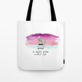 A Wild Ride Called Life Tote Bag