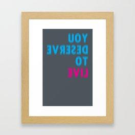 you deserve to live Framed Art Print