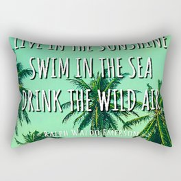 Live In The Sunshine, Swim In The Sea, Drink The Wild Air Rectangular Pillow