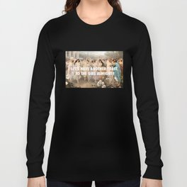let's have another toast to the girl almighty Long Sleeve T-shirt