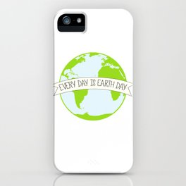Every Day is Earth Day iPhone Case