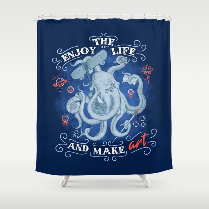 Enjoy the life and make art Shower Curtain