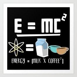 E=MC2 Energy Milk Coffee Art Print