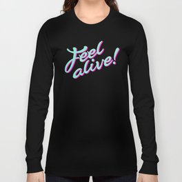 """Feel Alive"" Long Sleeve T-shirt"