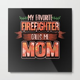 Funny Firefighter Firefighter Mom Gift Metal Print