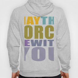 May the force be with you Hoody