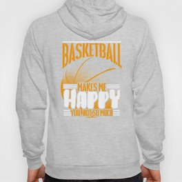 Basketball Makes Me Happy You Not So Much Hoody