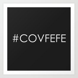 Covfefe Art Print