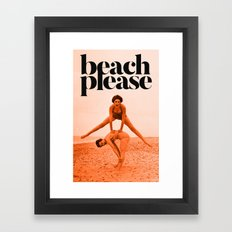 Beach Please!!! Framed Art Print