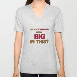 Biggest and Shiniest Forehead Tshirt design Do my forehead look big Unisex V-Neck
