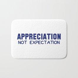 Appreciation Not Expectation Bath Mat