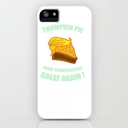 Trumpkin pie make thanksgiving great again shirt iPhone Case
