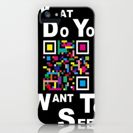 WHAT DO YOU WANT TO SEE? iPhone Case
