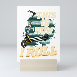 Cute & Funny This Is How I Roll Scooter Mini Art Print