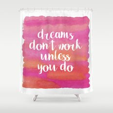 Dreams Don't Work Unless You Do Shower Curtain