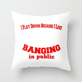 I Play Drums Because I Love Banging Throw Pillow