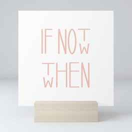 Rose Gold If Not Now Mini Art Print