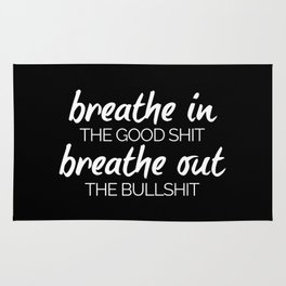 Breathe In The Good Sh*t Funny Quote Rug