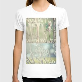 you're pretty when you're dead T-shirt