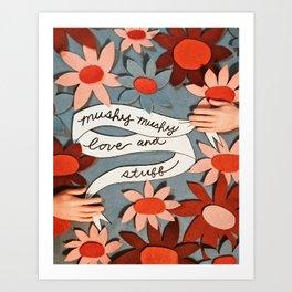 Mushy Mushy Love and Stuff Art Print