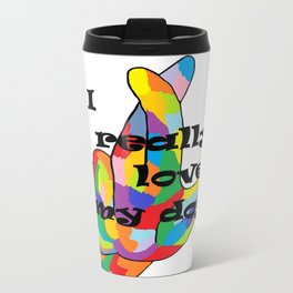 I REALLY Love my DOG! Travel Mug