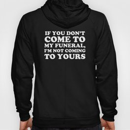 If You Don't Come To My Funeral I'm Not Coming To Yours Hoody