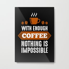 Nothing Impossible with Coffee Metal Print