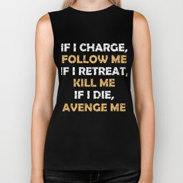 If I Charge Follow Me, If I Retreat Kill Me Biker Tank