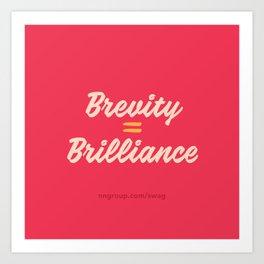 Brevity Equals Brilliance Art Print