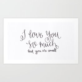 but, you are small Art Print