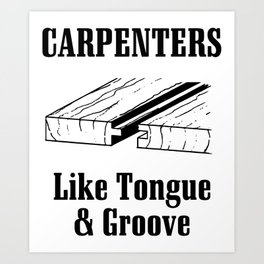 carpenters like tongue and groove carpenter Art Print