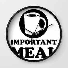 COFFEE IS THE MOST IMPORTANT MEAL OF THE DAY T-SHIRT Wall Clock