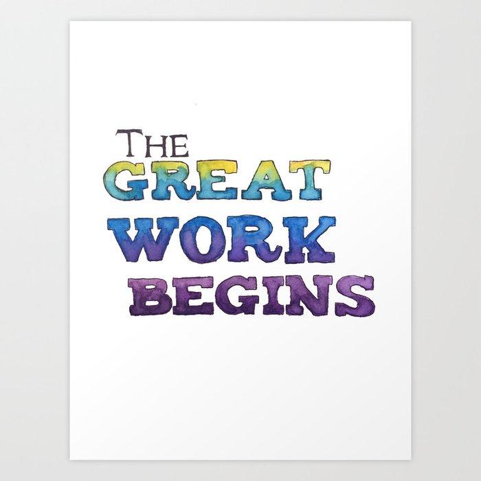 The Great Work Begins Art Print