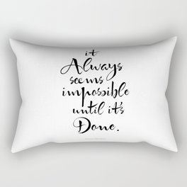 It Always Seems Impossible Until It's Done. Nelson Mandela Quote Rectangular Pillow