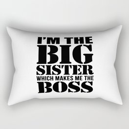 I'm the Big Sister Which Makes Me the Boss Rectangular Pillow