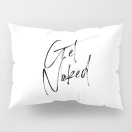 Get Naked, Home Decor, Printable Art, Bathroom Wall Decor, Quote Bathroom, Typography Art Pillow Sham
