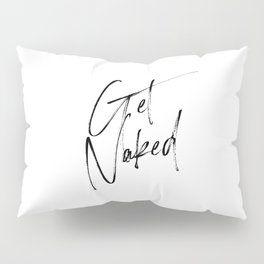 Get Naked, Home Decor, Printable Art, Bathroom Wall Decor, Quote Bathroom, Typography Art Pillow Sham