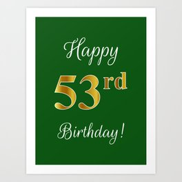 "Elegant ""Happy 53rd Birthday!"" With Faux/Imitation Gold-Inspired Color Pattern Number (on Green) Art Print"