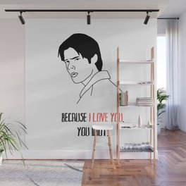 because I love you, you idiot Wall Mural