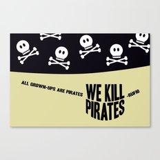 We kill pirates - Rufio Canvas Print