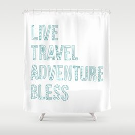 Live Travel Adventure Bless Shower Curtain