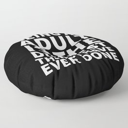Being an Adult is the Dumbest Thing I have Ever Done (Black & White) Floor Pillow