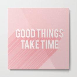 Good Things Take Time (pink) Metal Print
