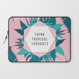 Think Tropical Thoughts Laptop Sleeve