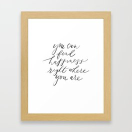 Happiness Is Where You Are Framed Art Print