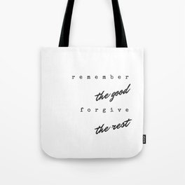 Remember the good forgive the rest Tote Bag