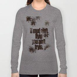Mud flyin Long Sleeve T-shirt