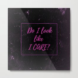 Sarcasm quotes - Do I look like I care? - Distressed glitter Typography funny humor quote Metal Print